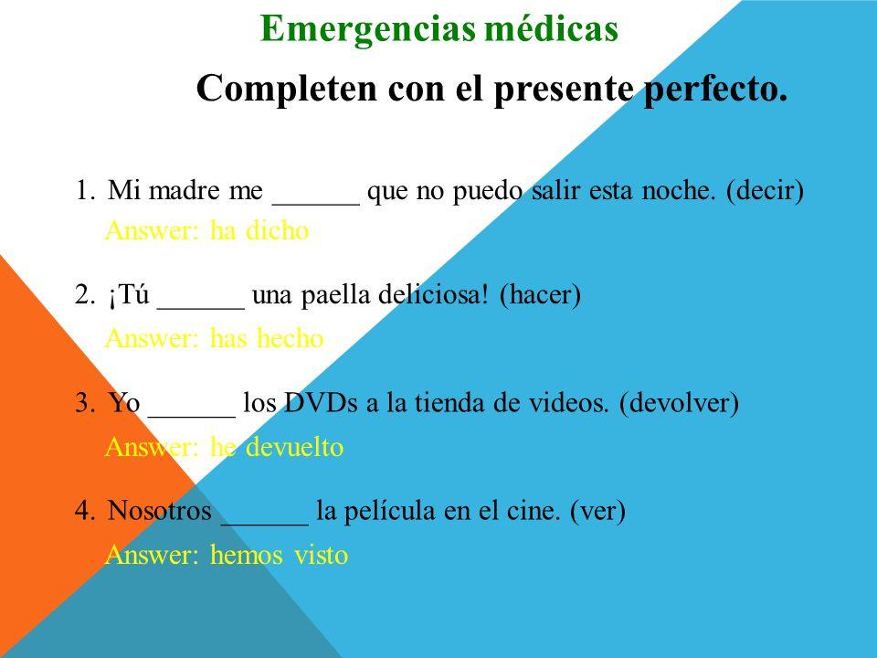 Los participios irregulares The following verbs have irregular past participles. DECIR Emergencias médicas HACER VER ESCRIBIR PONER ROMPER dicho hecho