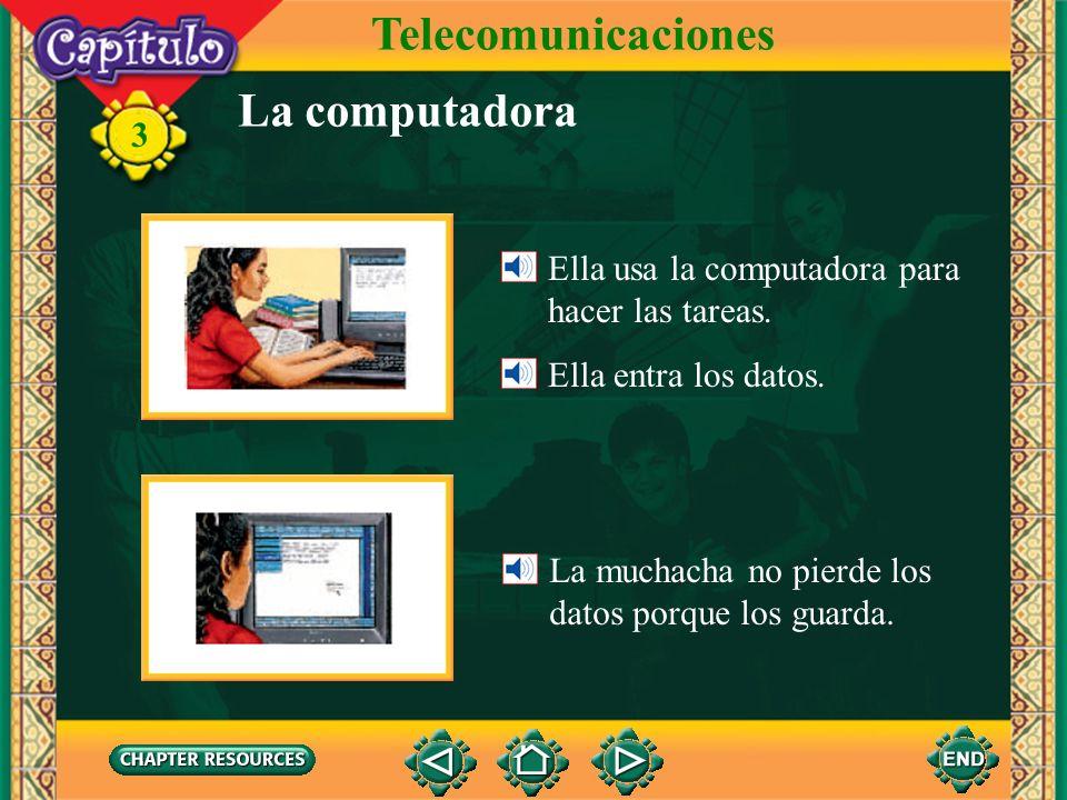 3 La computadora Ella usa la computadora para hacer las tareas.
