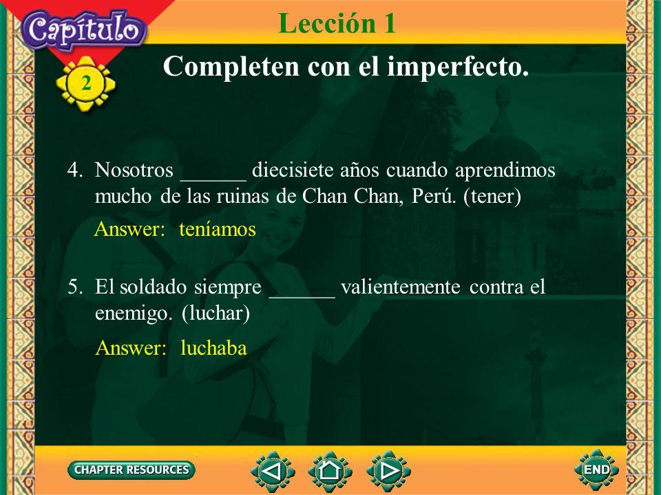 2 Completen con el imperfecto. 1. Yo ______ a escribir un artículo acerca de mi viaje a Perú. (ir) Answer: iba Lección 1 2. Los incas ______ en más de