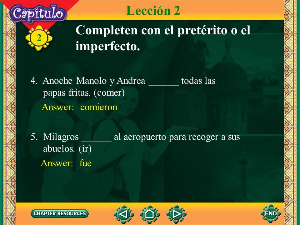 2 Answer: íbamos 1. Cada domingo mi familia y yo ______ a la finca de mi tío Pablo para cenar. (ir) Completen con el pretérito o el imperfecto. Lecció