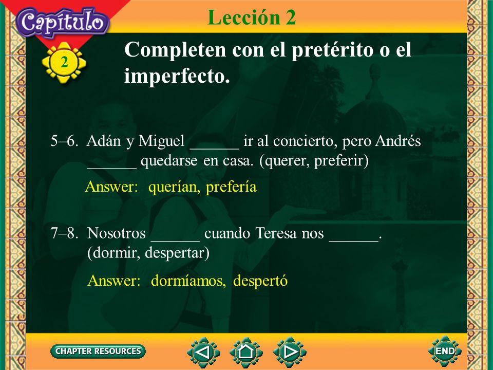 2 Answer: abrí, salió 1–2. Yo ______ la puerta y ______ la gata. (abrir, salir) Completen con el pretérito o el imperfecto. Lección 2 Answer: cocinaba