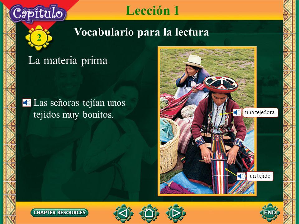 2 el choclo, el maíz la papa Lección 1 Vocabulario para la lectura La materia prima