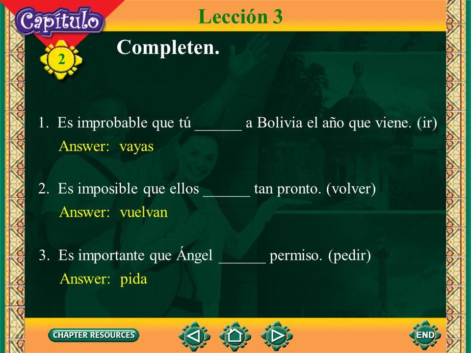 2 Subjuntivo con expresiones impersonales Lección 3 Es posible que ellos vayan a Miraflores. Es imposible que lleguen a tiempo. Es probable que haya m