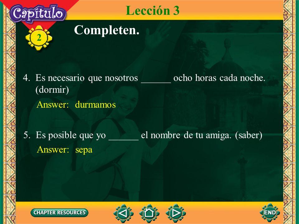 2 1. Es improbable que tú ______ a Bolivia el año que viene. (ir) Completen. Answer: vayas Lección 3 2. Es imposible que ellos ______ tan pronto. (vol