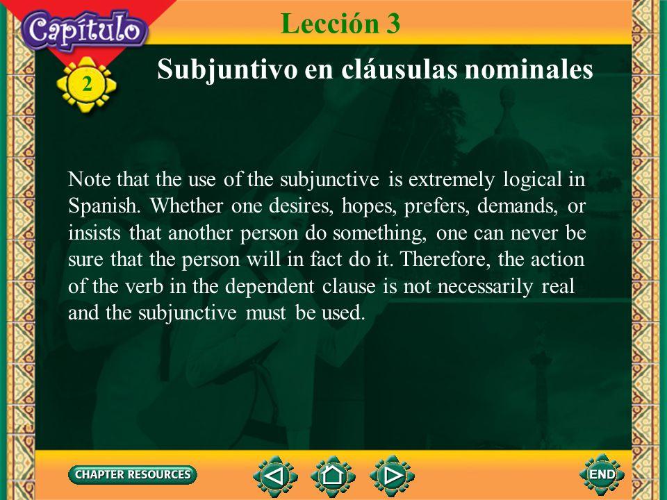 2 The subjunctive is also used after the following verbs. Subjuntivo en cláusulas nominales desear to desire Lección 3 esperar to hope preferir to pre