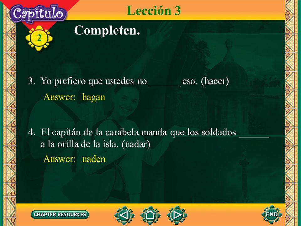 2 1. Mis padres insisten en que yo ______ a casa antes de las once. (volver) Completen. Answer: vuelva Lección 3 2. Diego quiere que nosotros ______ s