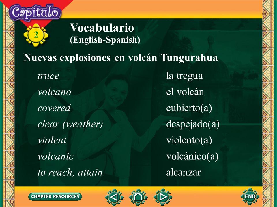 2 Vocabulario Nuevas explosiones en volcán Tungurahua la cenizaash el cielosky la destruccióndestruction la erupcióneruption el/la habitanteinhabitant