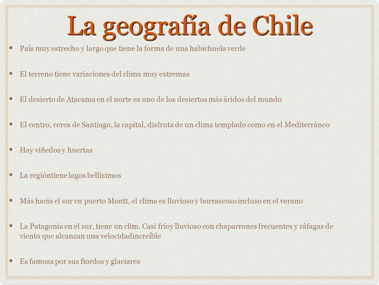 La geografía de Chile País muy estrecho y largo que tiene la forma de una habichuela verde El terreno tiene variaciones del clima muy extremas El desi