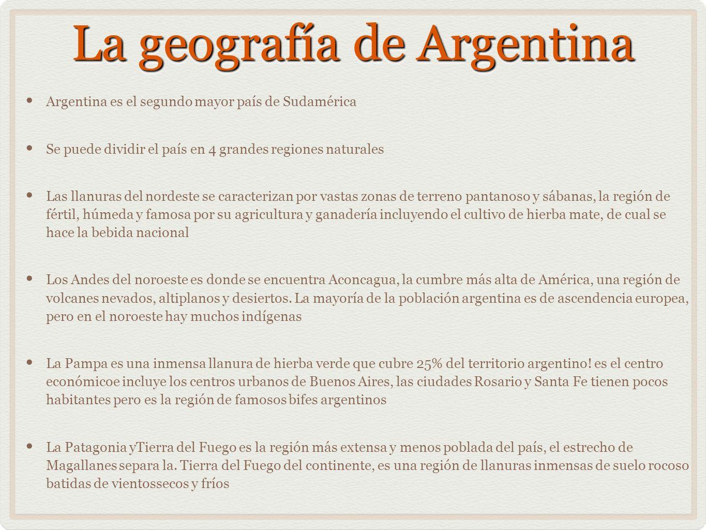 La geografía de Argentina Argentina es el segundo mayor país de Sudamérica Se puede dividir el país en 4 grandes regiones naturales Las llanuras del n