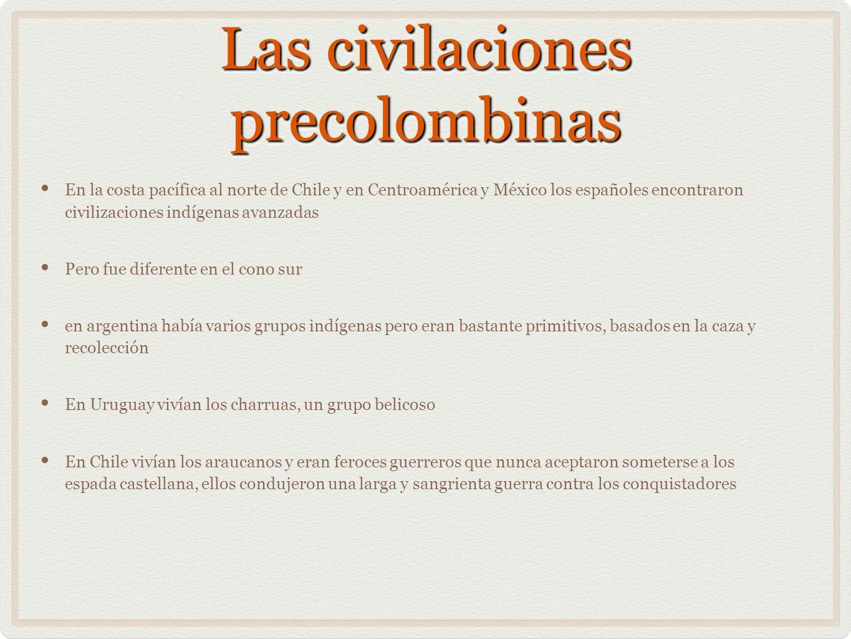 Las civilaciones precolombinas En la costa pacífica al norte de Chile y en Centroamérica y México los españoles encontraron civilizaciones indígenas a