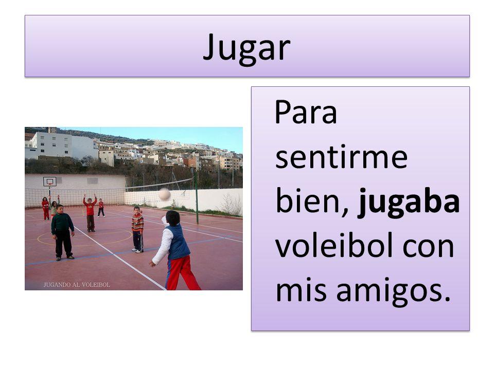 Jugar Para sentirme bien, jugaba voleibol con mis amigos.