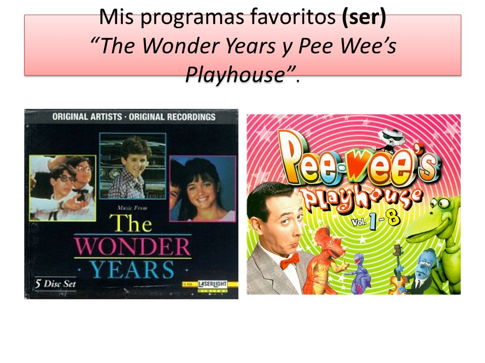 Mis programas favoritos (ser) The Wonder Years y Pee Wees Playhouse.