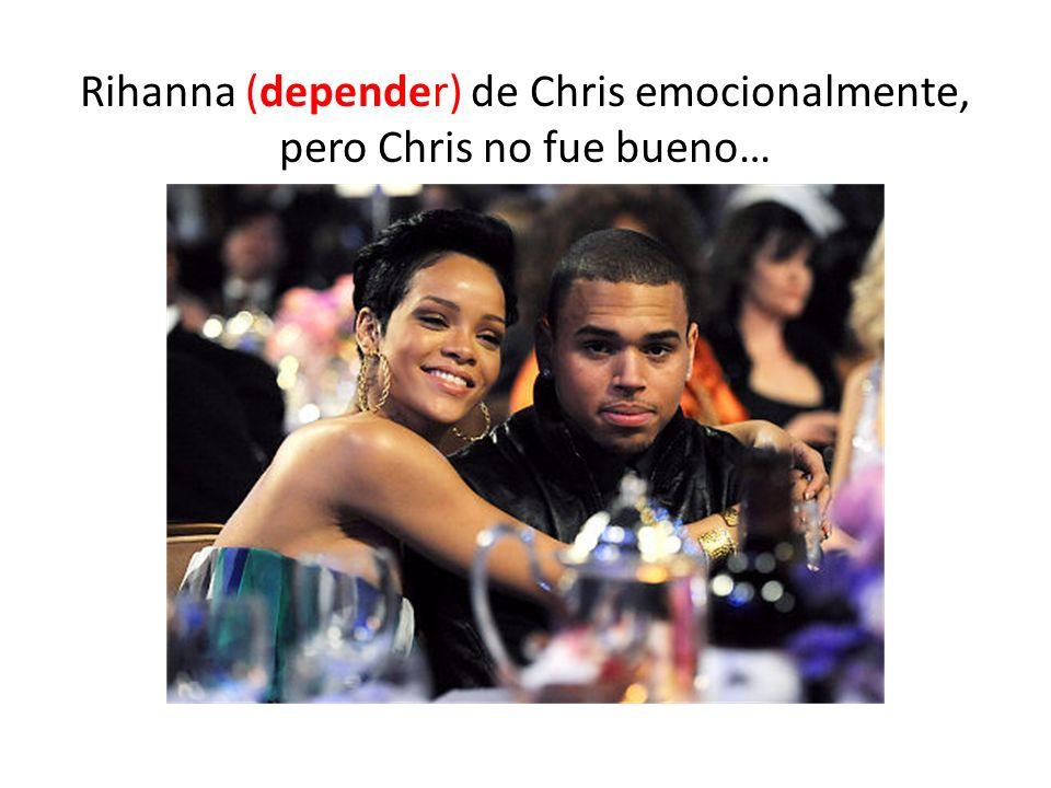 Rihanna (depender) de Chris emocionalmente, pero Chris no fue bueno…