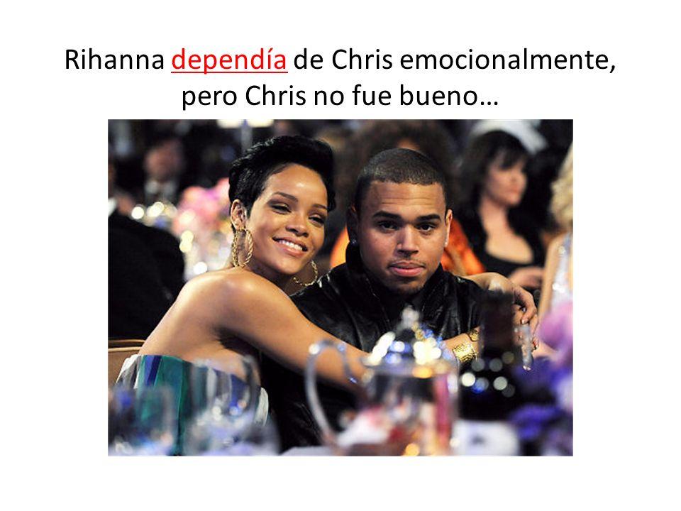 Rihanna dependía de Chris emocionalmente, pero Chris no fue bueno…