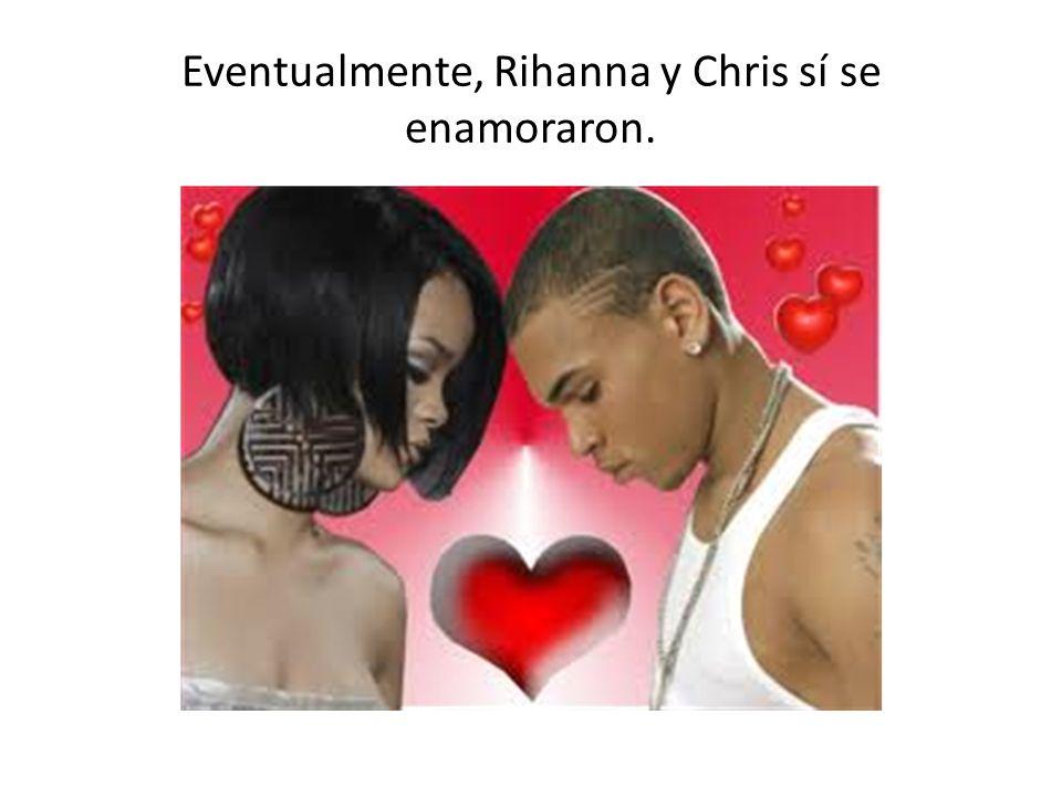 Eventualmente, Rihanna y Chris sí se enamoraron.