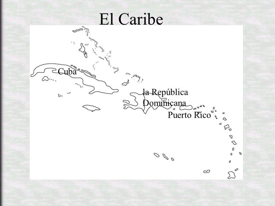 Cuba la República Dominicana Puerto Rico El Caribe