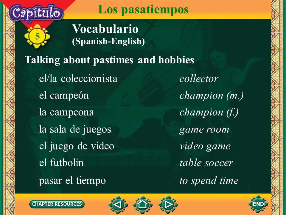 5 Vocabulario Talking about pastimes and hobbies el pasatiempopastime, hobby (Spanish-English) Los pasatiempos el hobbyhobby el ajedrezchess el tabler