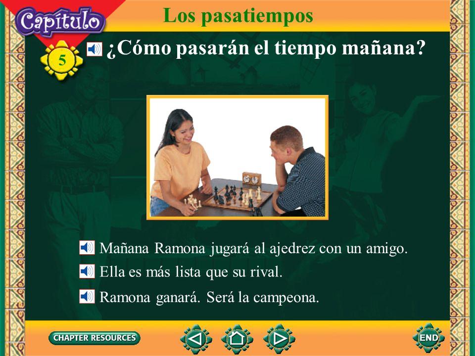 5 ¿Cómo pasarán el tiempo mañana.Los pasatiempos Mañana Ramona jugará al ajedrez con un amigo.