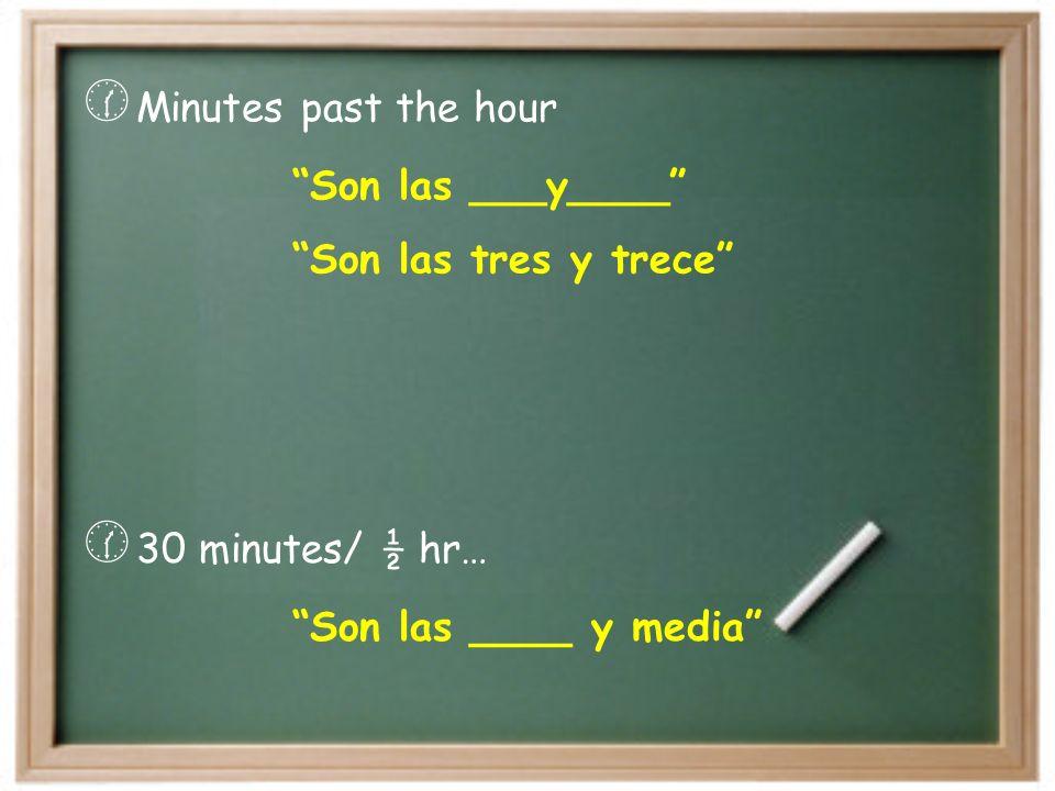 It is… Son las… = Es la… At… A las… = A la… Son las once. Es la una. Tengo clase a las dos y doce.