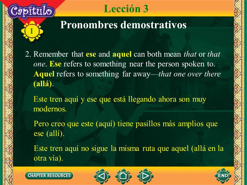 1 este ese aquel esta esa aquella estos esos aquellos estas esas aquellas Pronombres demostrativos Lección 3