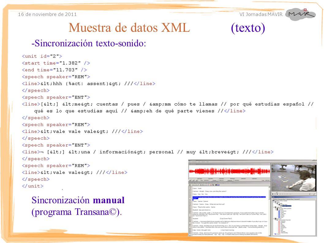 16 de noviembre de 2011 VI Jornadas MAVIR -Sincronización texto-sonido: Sincronización manual (programa Transana©). Muestra de datos XML (texto)