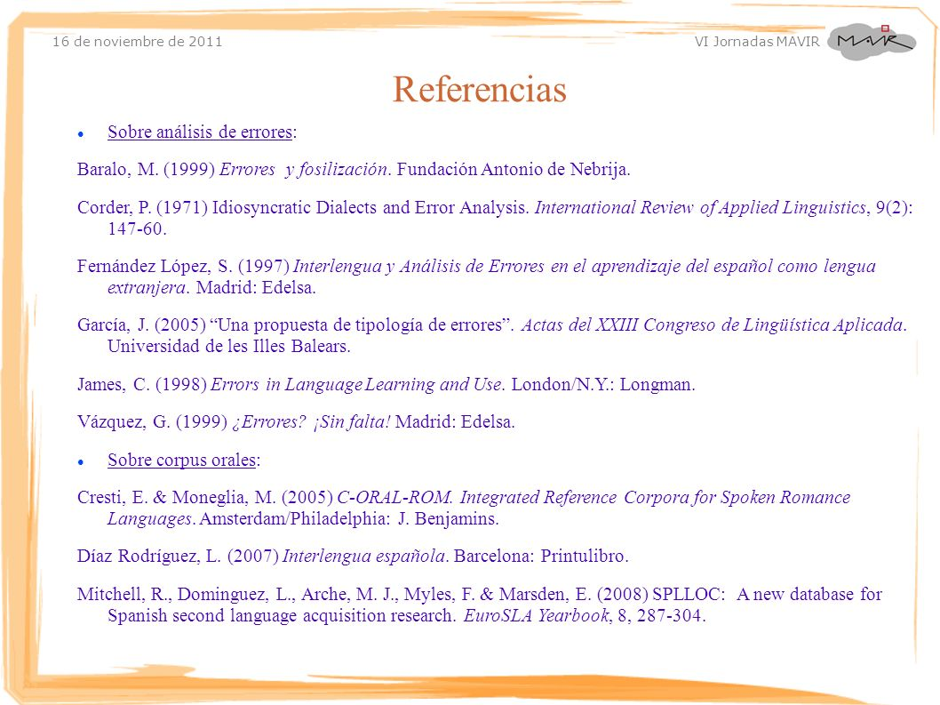 16 de noviembre de 2011 VI Jornadas MAVIR Sobre análisis de errores: Baralo, M. (1999) Errores y fosilización. Fundación Antonio de Nebrija. Corder, P