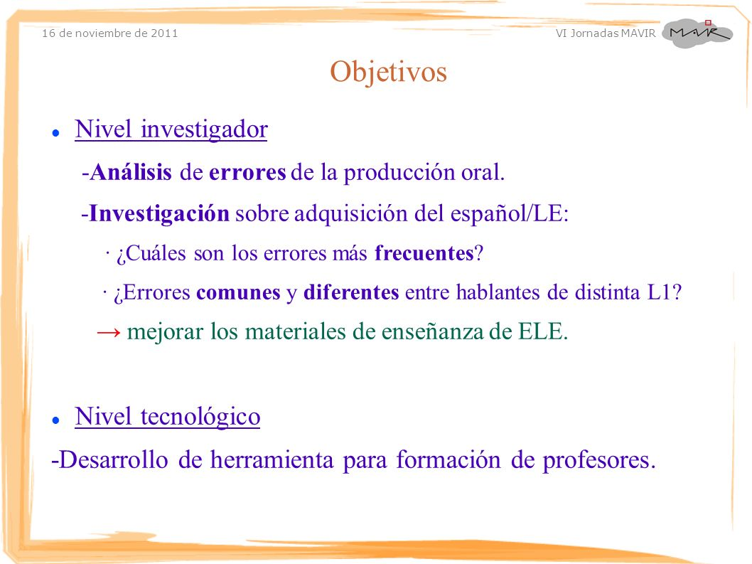 16 de noviembre de 2011 VI Jornadas MAVIR Nivel investigador -Análisis de errores de la producción oral. -Investigación sobre adquisición del español/