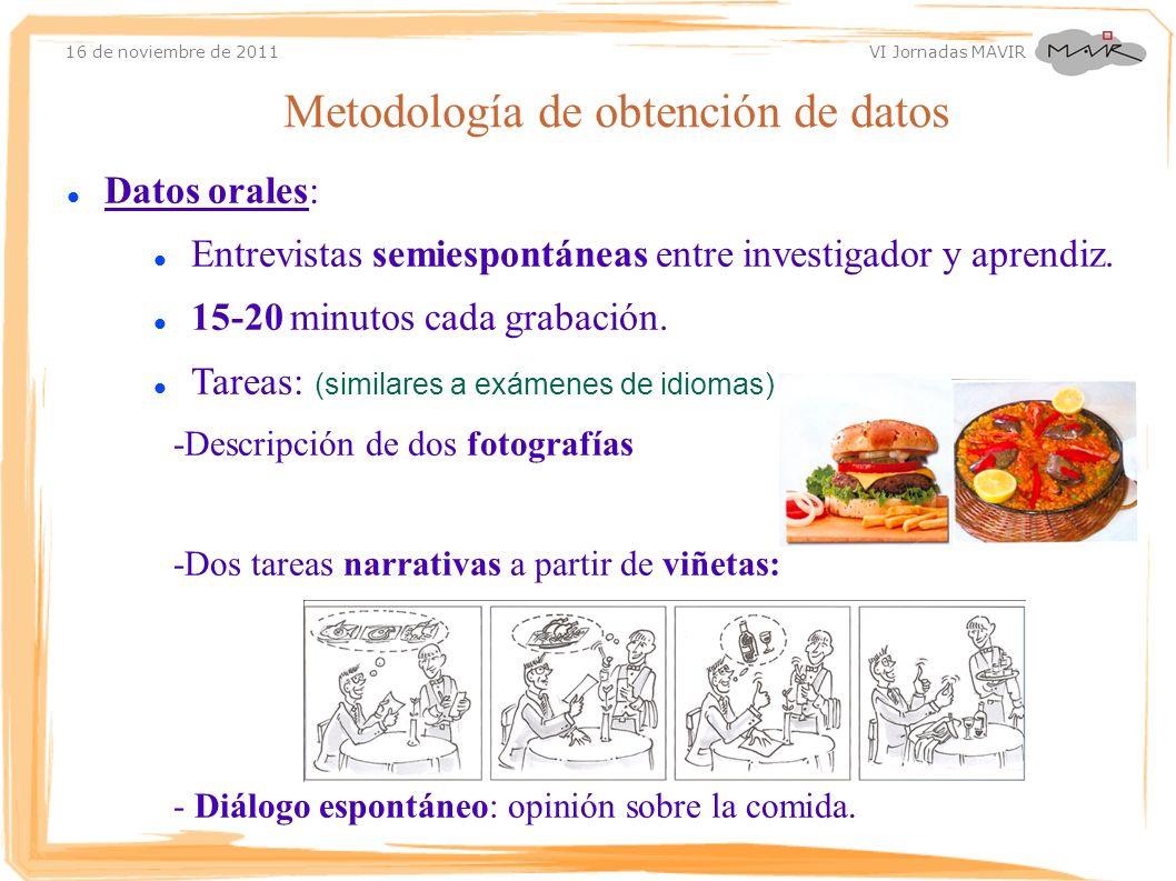 16 de noviembre de 2011 VI Jornadas MAVIR Datos orales: Entrevistas semiespontáneas entre investigador y aprendiz. 15-20 minutos cada grabación. Tarea