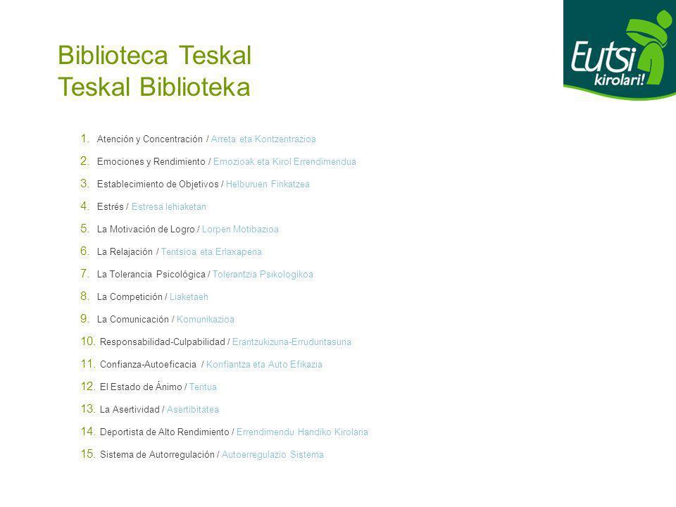 Biblioteca Teskal Teskal Biblioteka 1. Atención y Concentración / Arreta eta Kontzentrazioa 2. Emociones y Rendimiento / Emozioak eta Kirol Errendimen