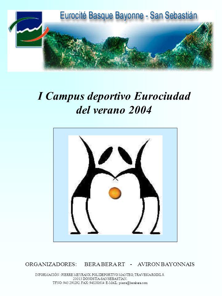 I Campus deportivo Eurociudad del verano 2004 ORGANIZADORES: BERA BERA RT - AVIRON BAYONNAIS INFORMACIÓN : PIERRE MEYRANX.