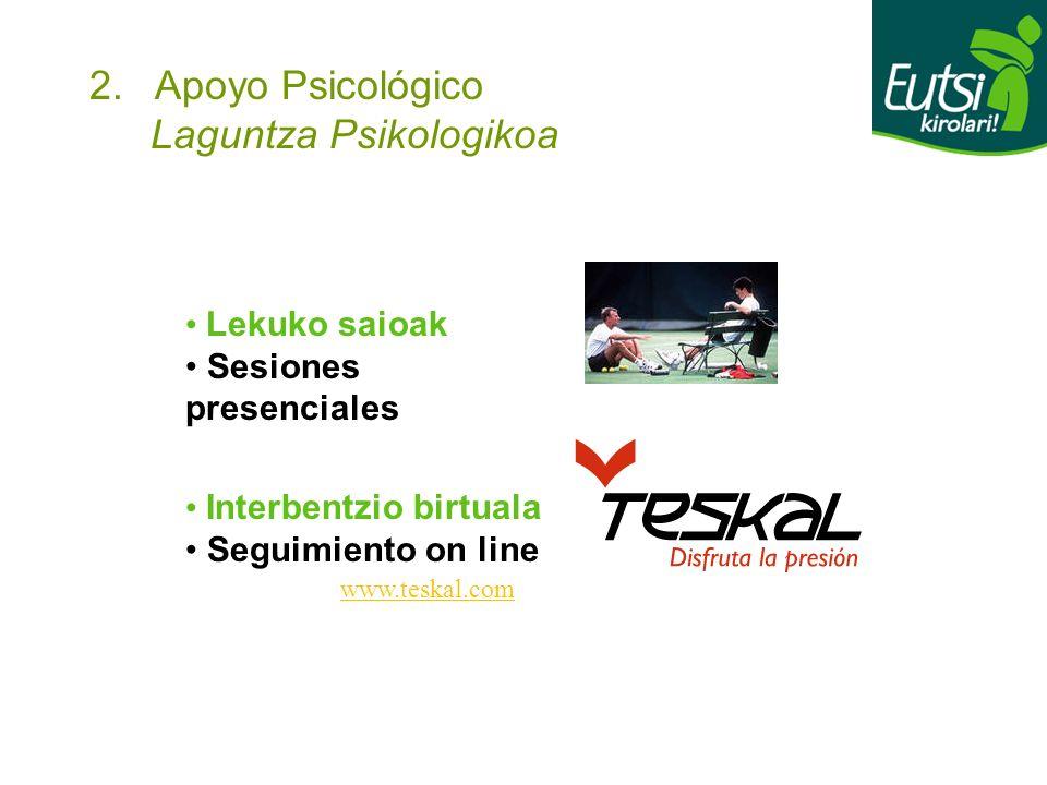 2. Apoyo Psicológico Laguntza Psikologikoa Interbentzio birtuala Seguimiento on line Lekuko saioak Sesiones presenciales www.teskal.com