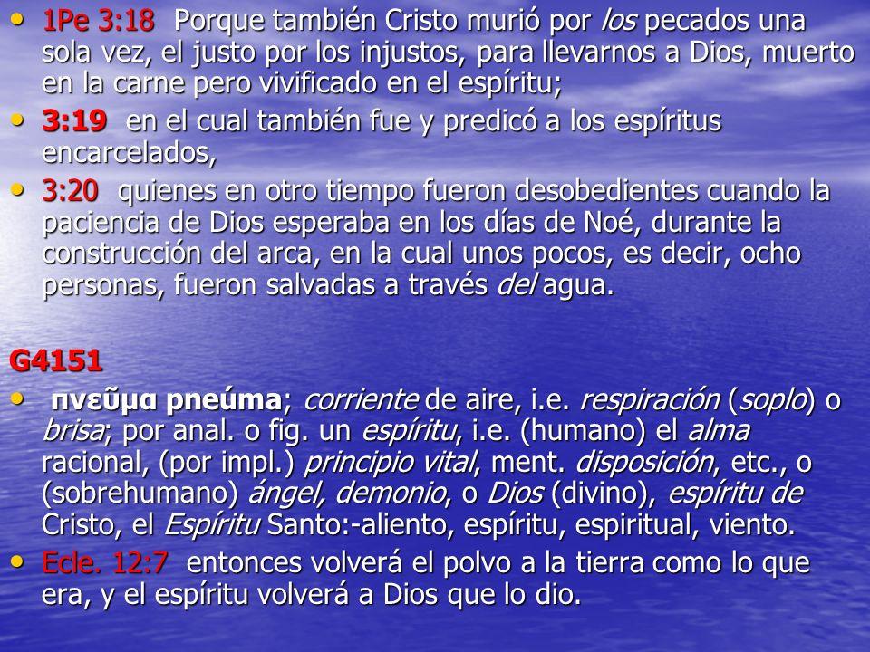 1Pe 3:18 Porque también Cristo murió por los pecados una sola vez, el justo por los injustos, para llevarnos a Dios, muerto en la carne pero vivificad