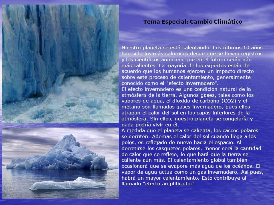 Tema Especial: Cambio Climático Nuestro planeta se está calentando. Los últimos 10 años han sido los más calurosos desde que se llevan registros y los