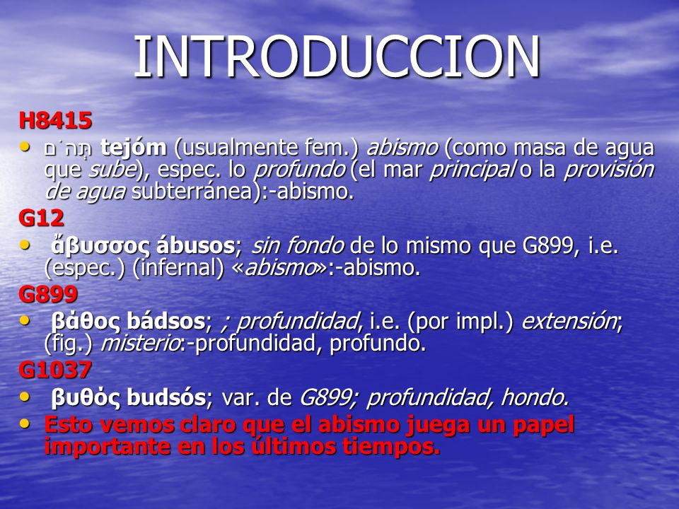 International Standard Bible Encyclopedia New Testament the word abussos means theabode (sostén, atener a o domicilio) of demons.