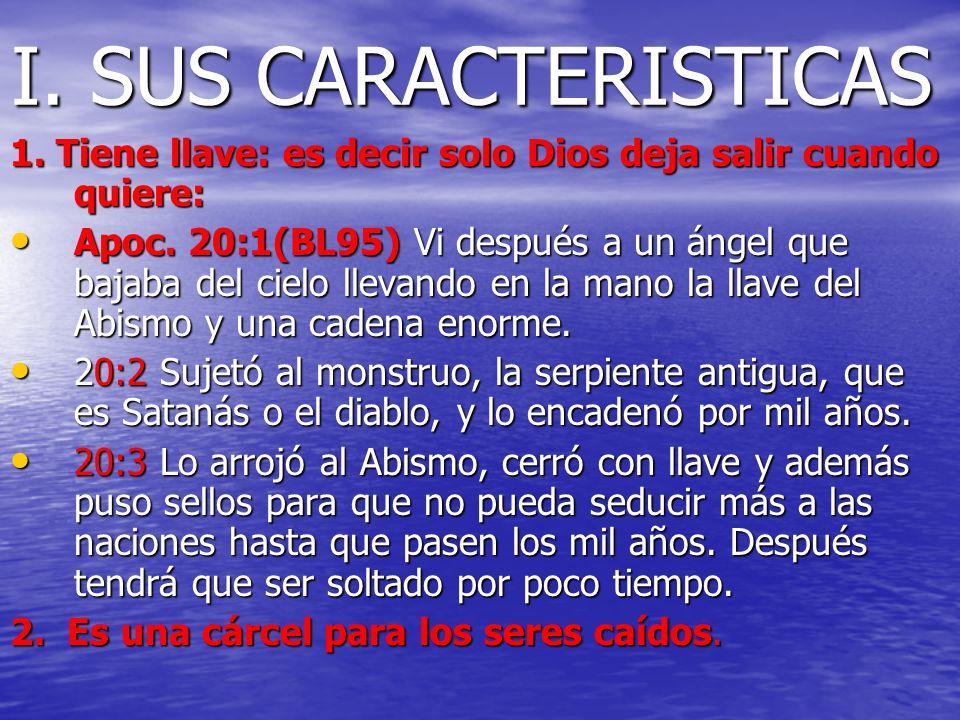 I. SUS CARACTERISTICAS 1. Tiene llave: es decir solo Dios deja salir cuando quiere: Apoc. 20:1(BL95) Vi después a un ángel que bajaba del cielo llevan