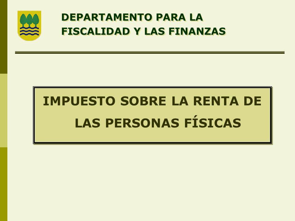 IMPUESTO SOBRE LA RENTA DE LAS PERSONAS FÍSICAS DEPARTAMENTO PARA LA FISCALIDAD Y LAS FINANZAS