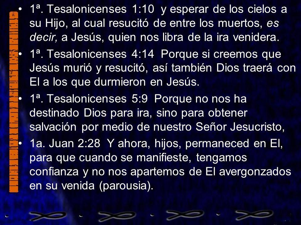 1ª. Tesalonicenses 1:10 y esperar de los cielos a su Hijo, al cual resucitó de entre los muertos, es decir, a Jesús, quien nos libra de la ira venider