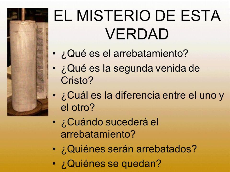 EL MISTERIO DE ESTA VERDAD ¿Qué es el arrebatamiento? ¿Qué es la segunda venida de Cristo? ¿Cuál es la diferencia entre el uno y el otro? ¿Cuándo suce