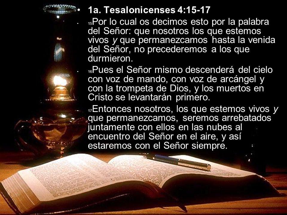 1a. Tesalonicenses 4:15-17 15 Por lo cual os decimos esto por la palabra del Señor: que nosotros los que estemos vivos y que permanezcamos hasta la ve