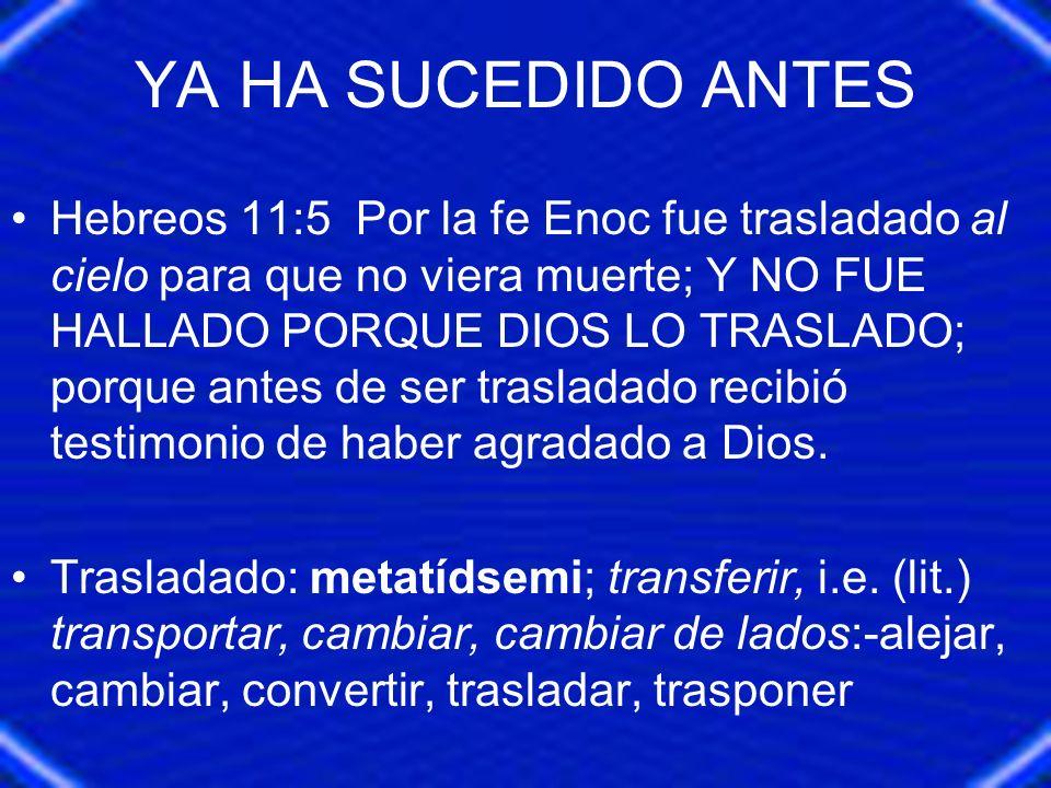 YA HA SUCEDIDO ANTES Hebreos 11:5 Por la fe Enoc fue trasladado al cielo para que no viera muerte; Y NO FUE HALLADO PORQUE DIOS LO TRASLADO; porque an