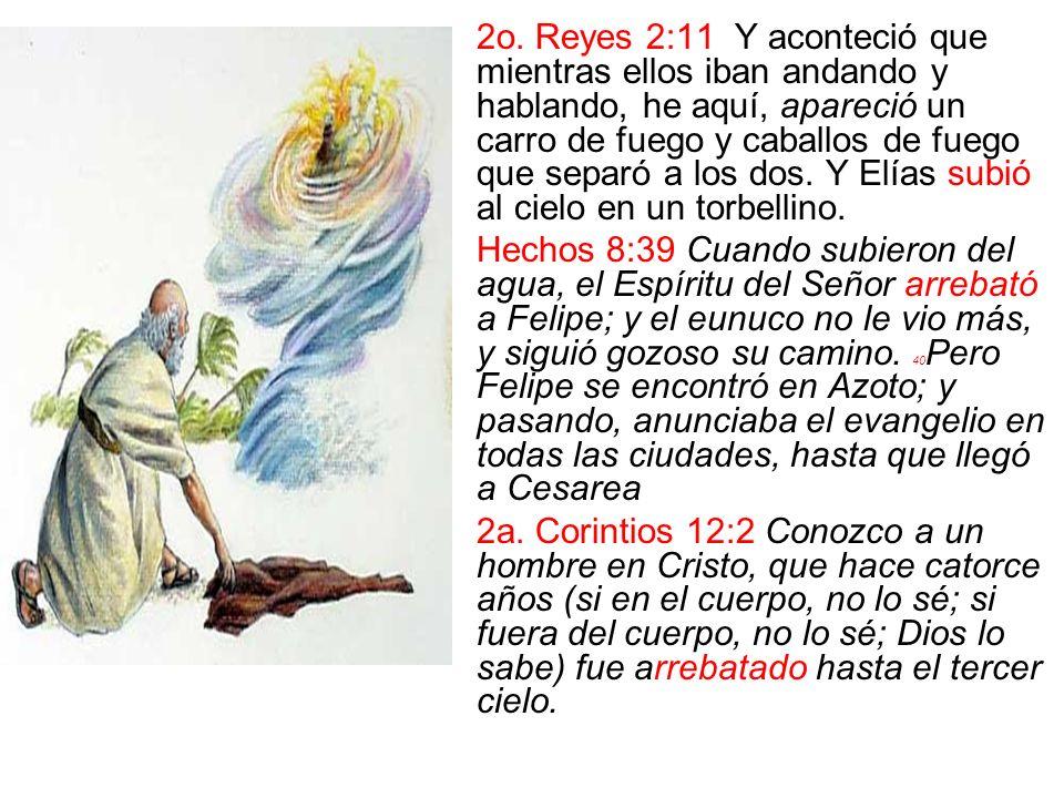 2o. Reyes 2:11 Y aconteció que mientras ellos iban andando y hablando, he aquí, apareció un carro de fuego y caballos de fuego que separó a los dos. Y