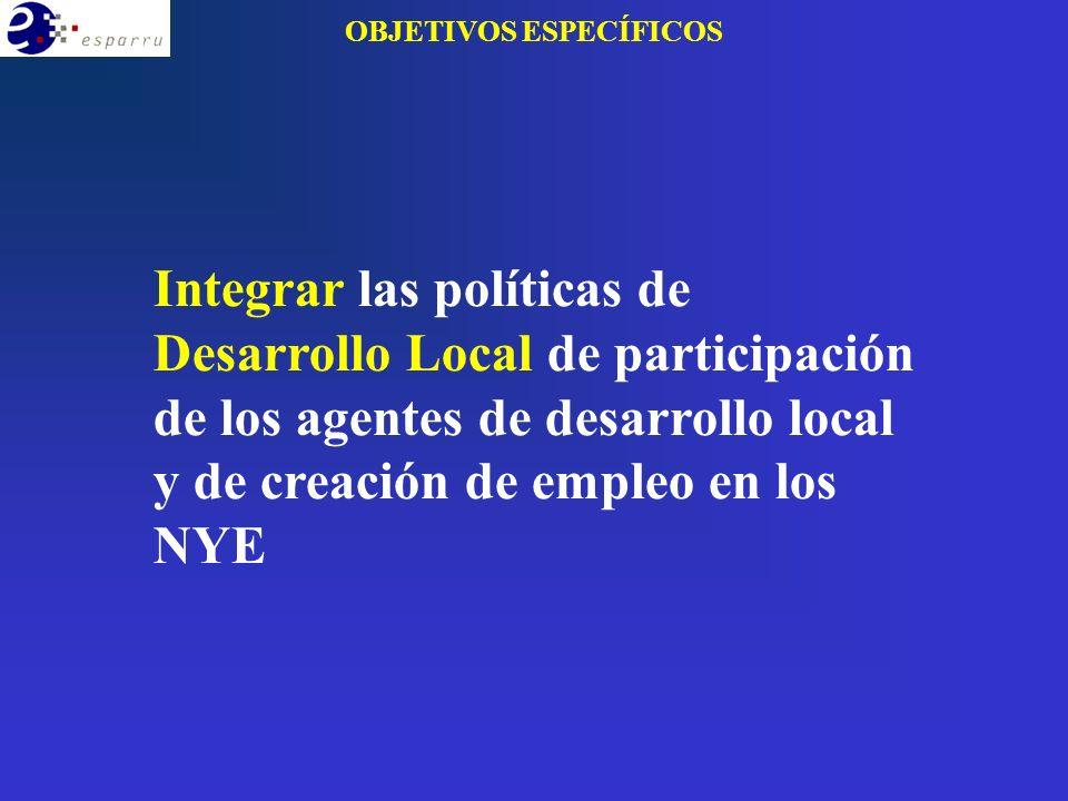 Integrar las políticas de Desarrollo Local de participación de los agentes de desarrollo local y de creación de empleo en los NYE OBJETIVOS ESPECÍFICOS