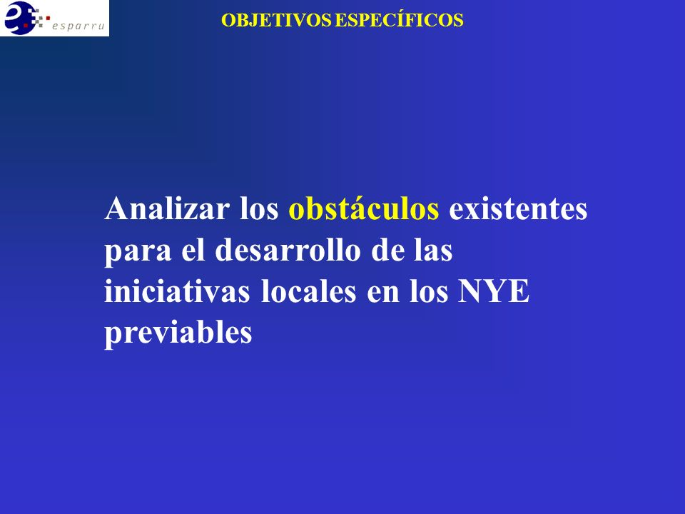 Analizar los obstáculos existentes para el desarrollo de las iniciativas locales en los NYE previables OBJETIVOS ESPECÍFICOS