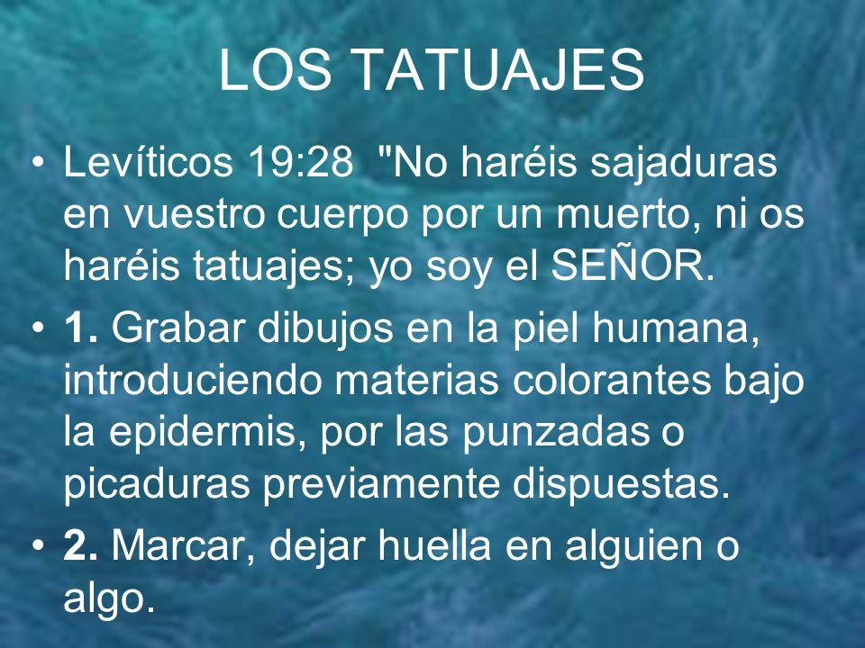 LOS TATUAJES Stigma: (latin) Marca hecha en la piel con instrumento afilado.