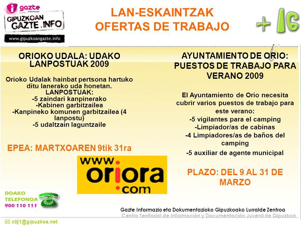 LAN-ESKAINTZAK OFERTAS DE TRABAJO AYUNTAMIENTO DE ORIO: PUESTOS DE TRABAJO PARA VERANO 2009 El Ayuntamiento de Orio necesita cubrir varios puestos de