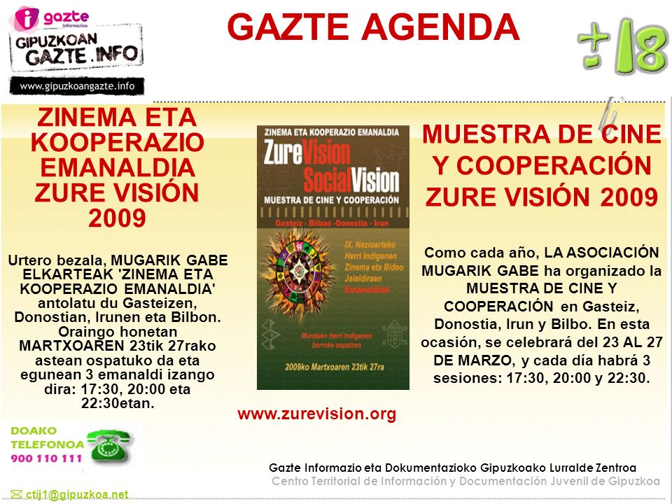 GAZTE AGENDA ZINEMA ETA KOOPERAZIO EMANALDIA ZURE VISIÓN 2009 Urtero bezala, MUGARIK GABE ELKARTEAK 'ZINEMA ETA KOOPERAZIO EMANALDIA' antolatu du Gast