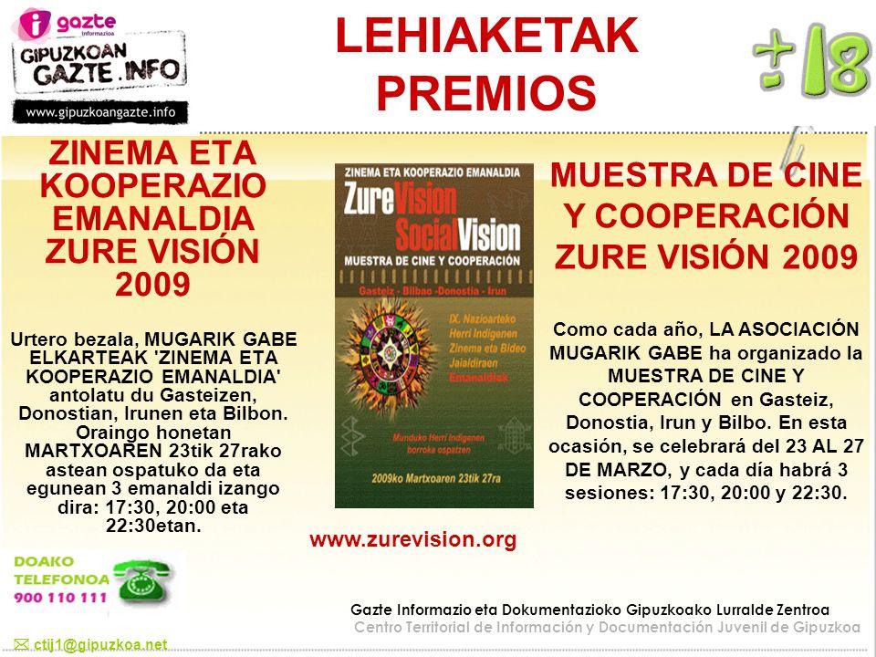 LEHIAKETAK PREMIOS ZINEMA ETA KOOPERAZIO EMANALDIA ZURE VISIÓN 2009 Urtero bezala, MUGARIK GABE ELKARTEAK 'ZINEMA ETA KOOPERAZIO EMANALDIA' antolatu d