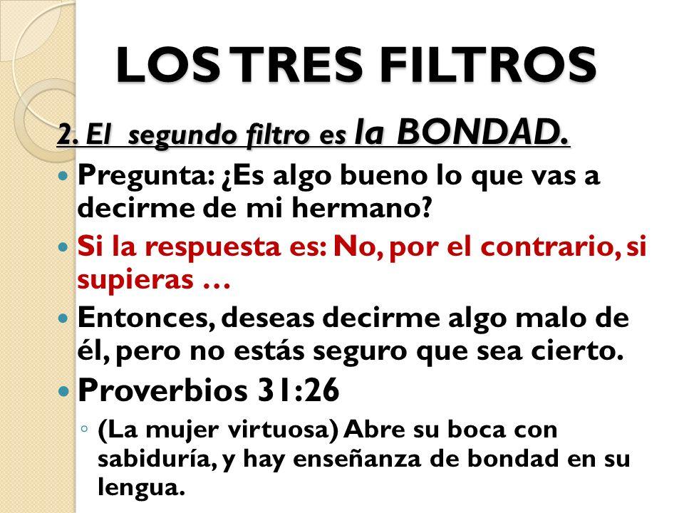 LOS TRES FILTROS 1. El primer filtro es la VERDAD. Juan 17:17 Santifícalos en la verdad; tu palabra es verdad. Efesios 4:24-25 4:24 y os vistáis del n
