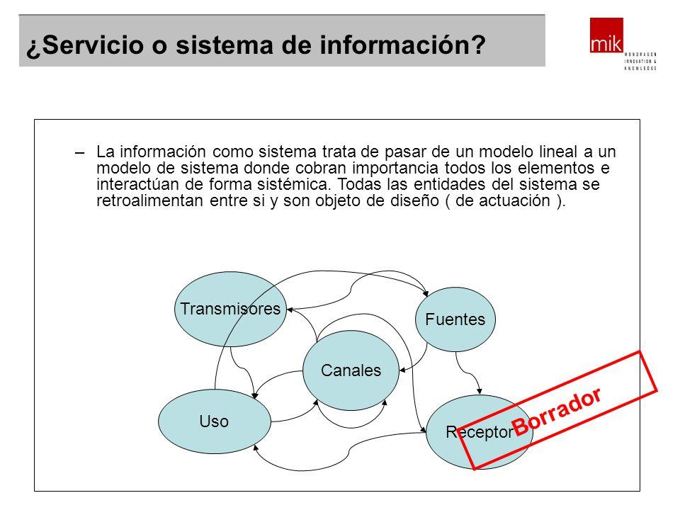 ¿Servicio o sistema de información? –La información como sistema trata de pasar de un modelo lineal a un modelo de sistema donde cobran importancia to