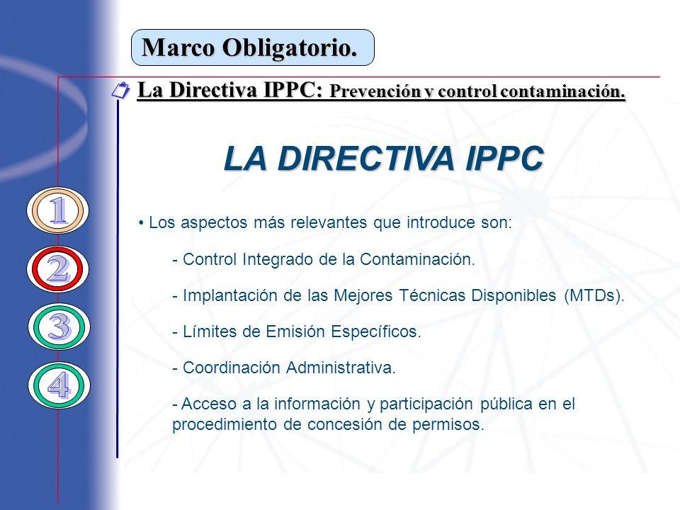Marco Obligatorio. La Directiva IPPC: Prevención y control contaminación. La Directiva IPPC: Prevención y control contaminación. LA DIRECTIVA IPPC Los